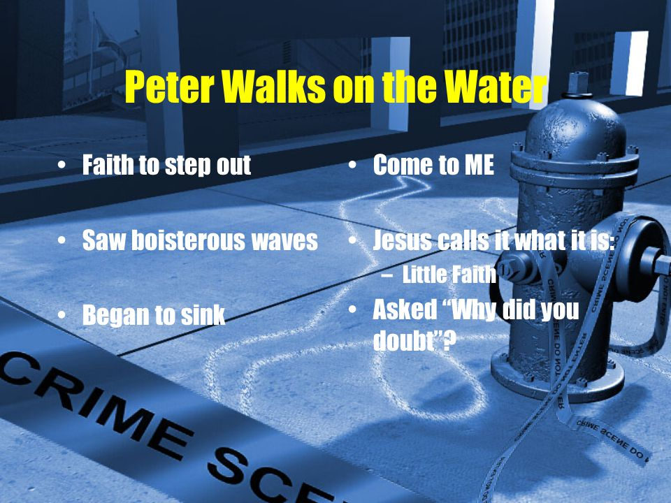 Peter Walks on the Water Faith to step out Saw boisterous waves Began to sink Come to ME Jesus calls it what it is: –Little Faith Asked Why did you doubt