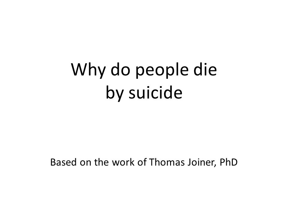 Why do people die by suicide Based on the work of Thomas Joiner, PhD