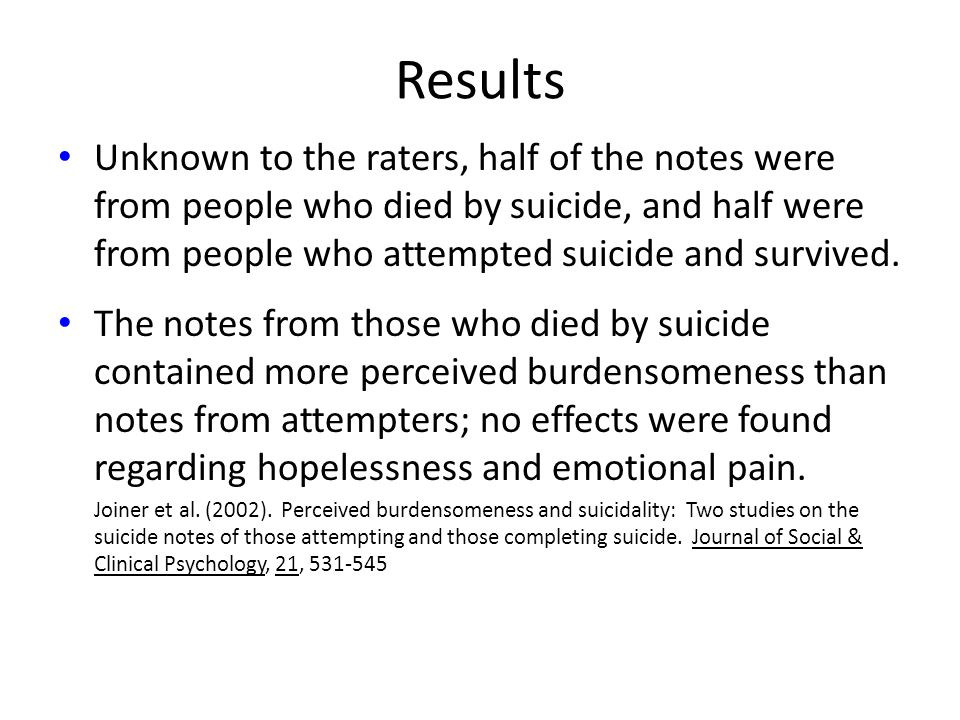 Results Unknown to the raters, half of the notes were from people who died by suicide, and half were from people who attempted suicide and survived. T