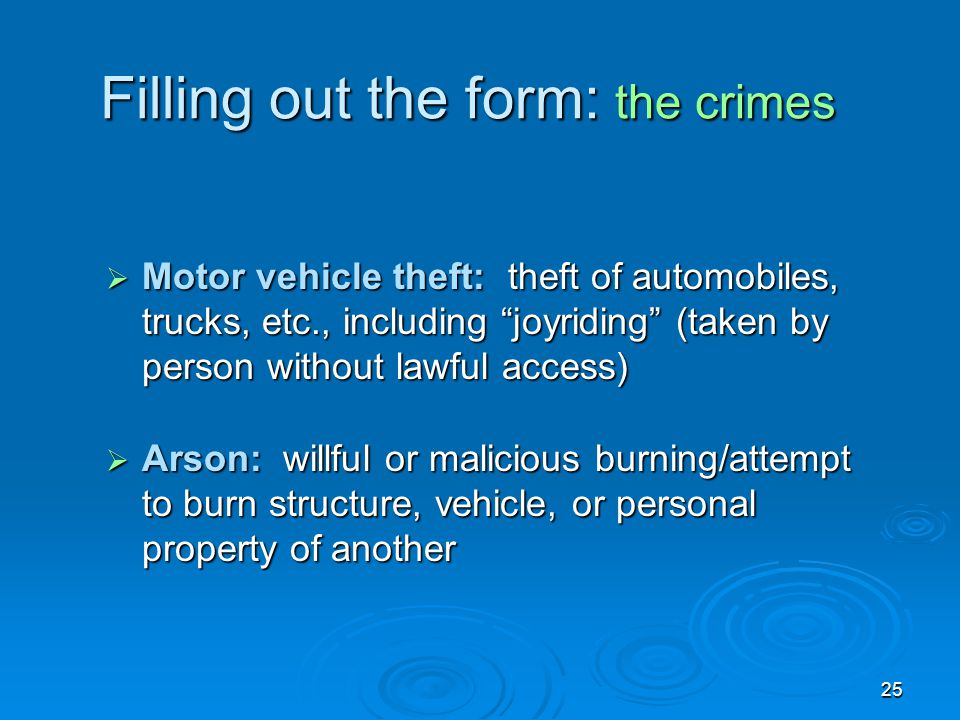 """25 Filling out the form: the crimes  Motor vehicle theft: theft of automobiles, trucks, etc., including """"joyriding"""" (taken by person without lawful a"""