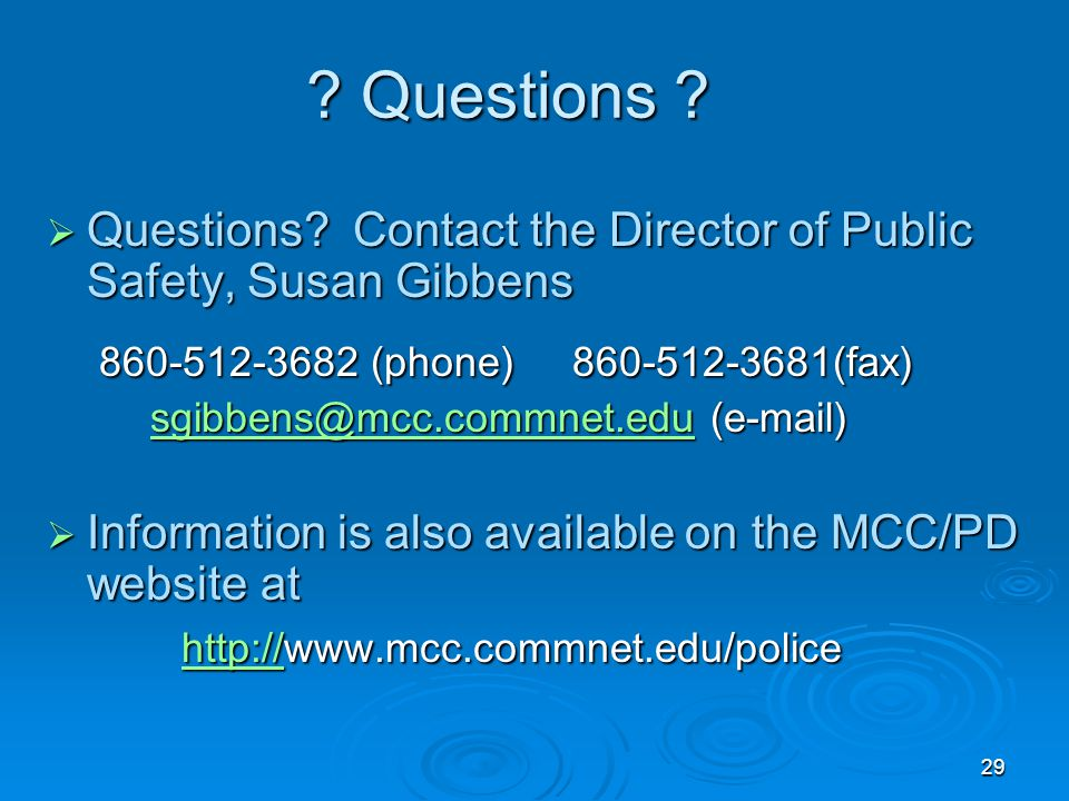 29 ? Questions ?  Questions? Contact the Director of Public Safety, Susan Gibbens 860-512-3682 (phone) 860-512-3681(fax) 860-512-3682 (phone) 860-512