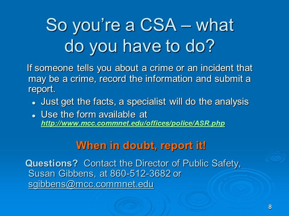 8 So you're a CSA – what do you have to do? If someone tells you about a crime or an incident that may be a crime, record the information and submit a