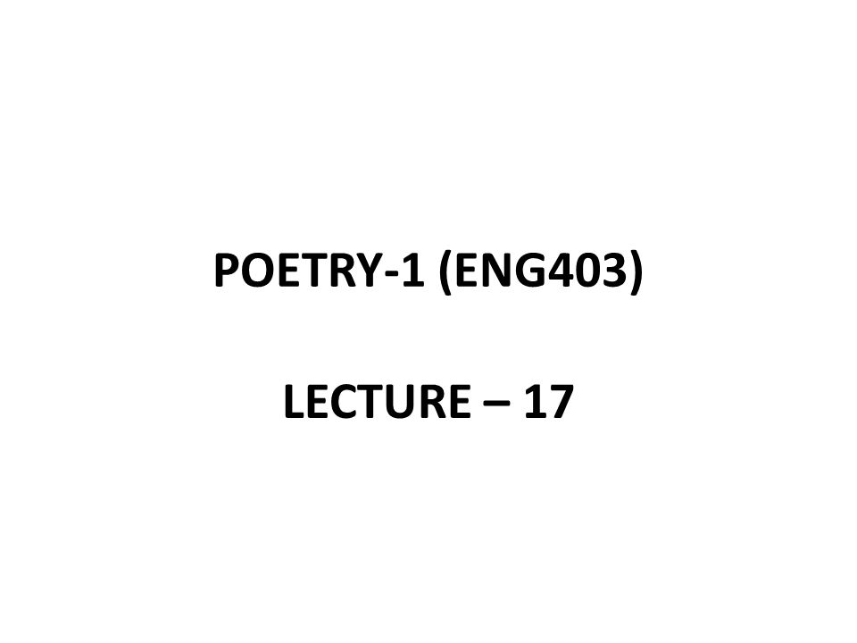 POETRY-1 (ENG403) LECTURE – 17