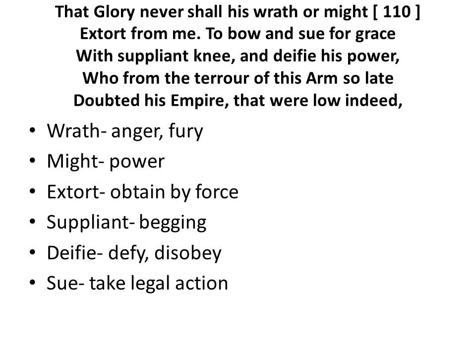 That Glory never shall his wrath or might [ 110 ] Extort from me.