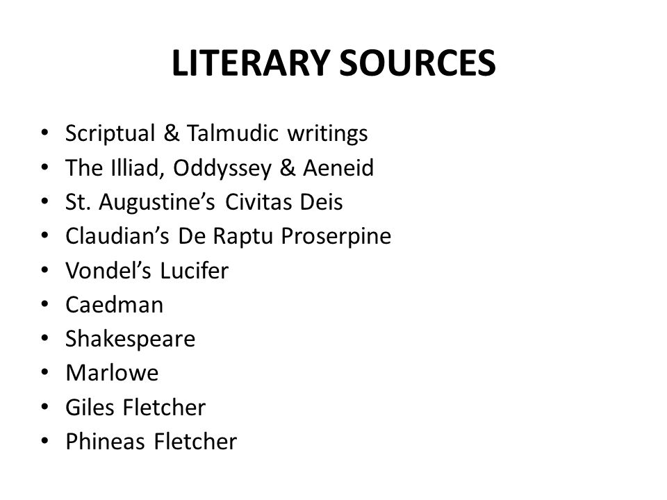 LITERARY SOURCES Scriptual & Talmudic writings The Illiad, Oddyssey & Aeneid St.