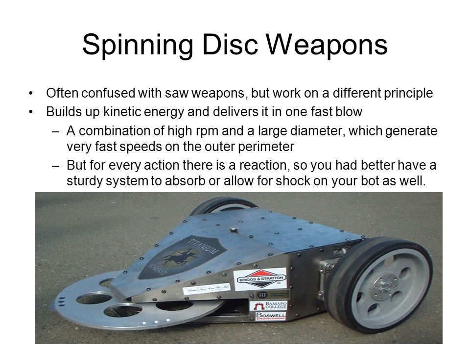 Spinning Disc Weapons Often confused with saw weapons, but work on a different principle Builds up kinetic energy and delivers it in one fast blow –A