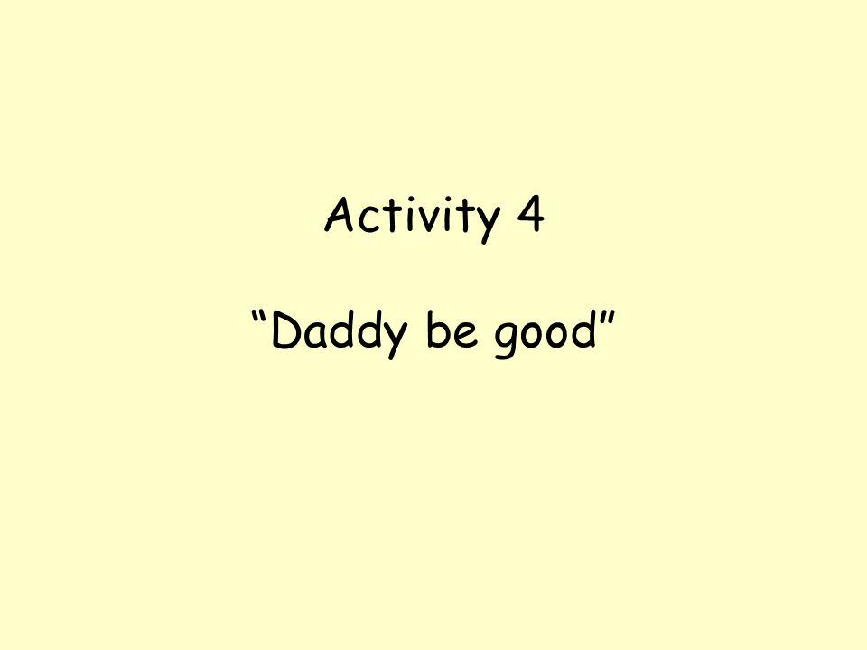 """Activity 4 """"Daddy be good"""""""