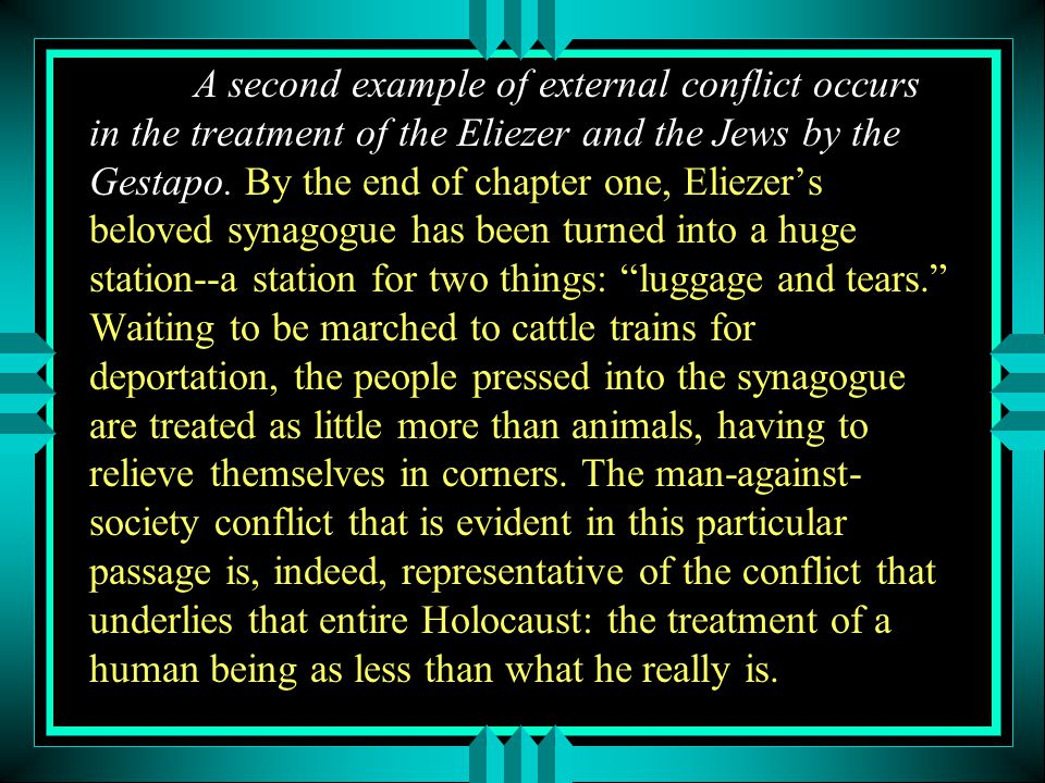 A second example of external conflict occurs in the treatment of the Eliezer and the Jews by the Gestapo.