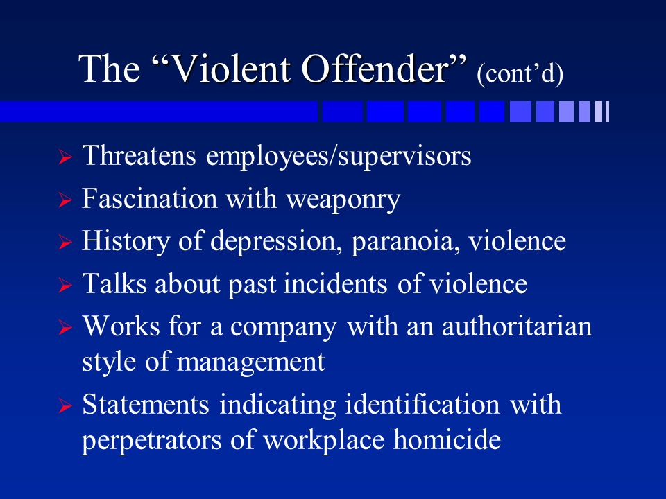 """Violent Offender"" The ""Violent Offender"" (cont'd)   Threatens employees/supervisors   Fascination with weaponry   History of depression, parano"