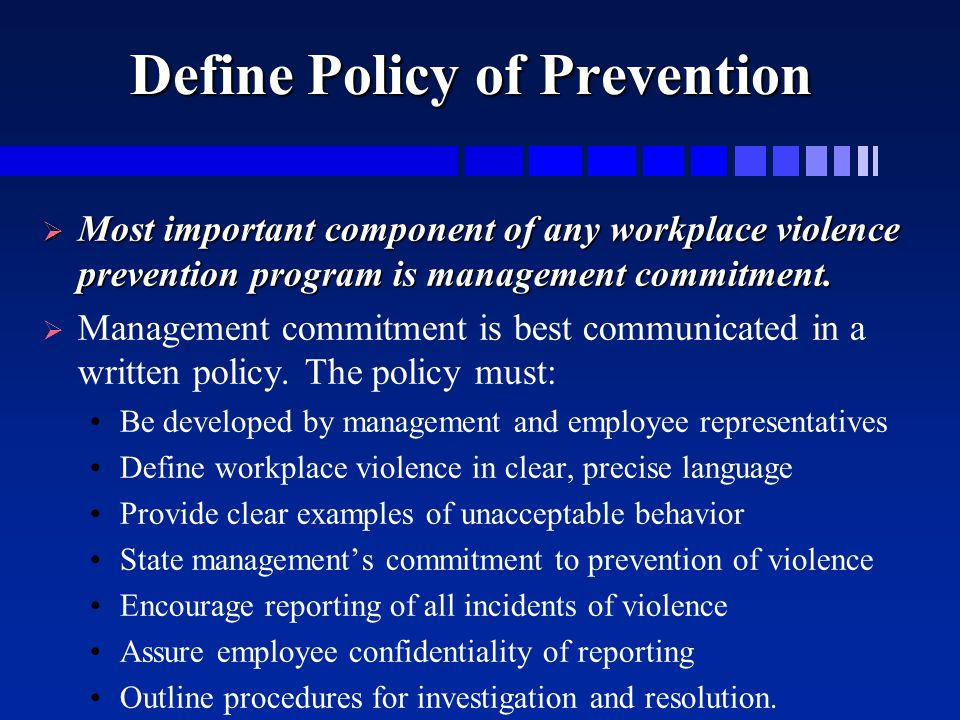 Define Policy of Prevention  Most important component of any workplace violence prevention program is management commitment.   Management commitmen