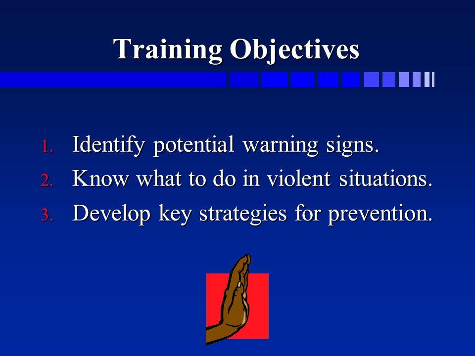 Training Objectives 1.Identify potential warning signs.
