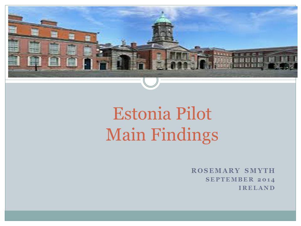 ROSEMARY SMYTH SEPTEMBER 2014 IRELAND Estonia Pilot Main Findings