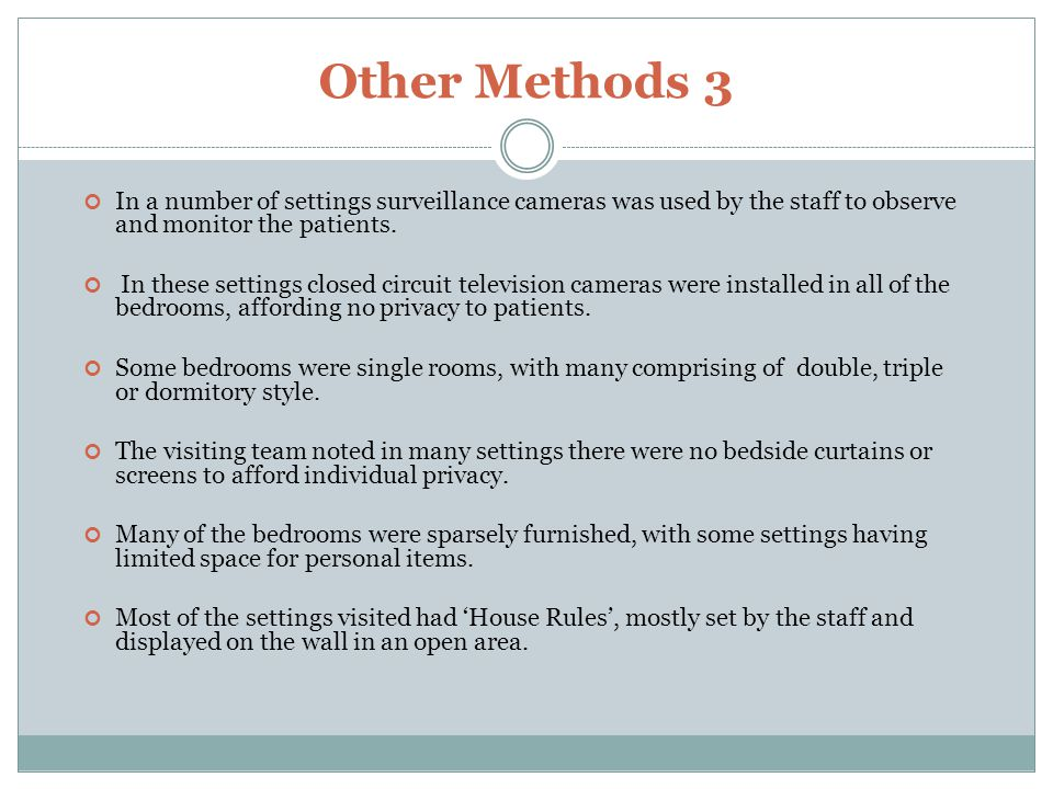 Other Methods 3 In a number of settings surveillance cameras was used by the staff to observe and monitor the patients. In these settings closed circu