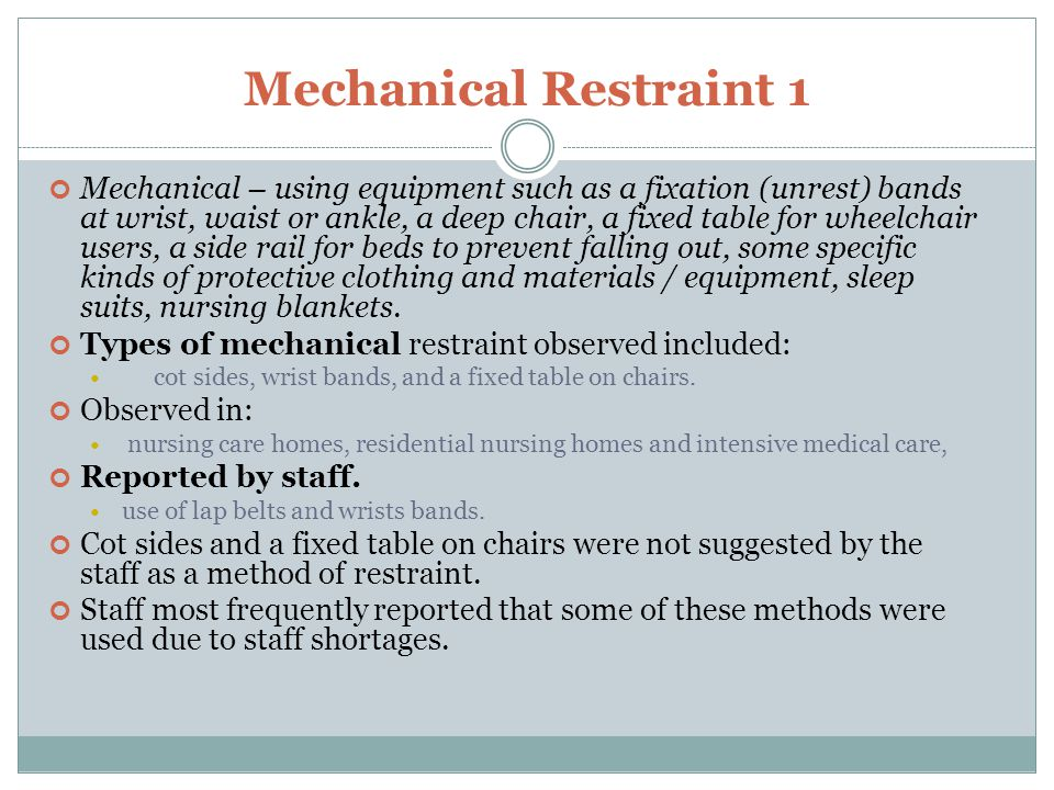 Mechanical Restraint 2 Psychiatric settings  cot sides, wrist bands, and a fixed table on chairs.