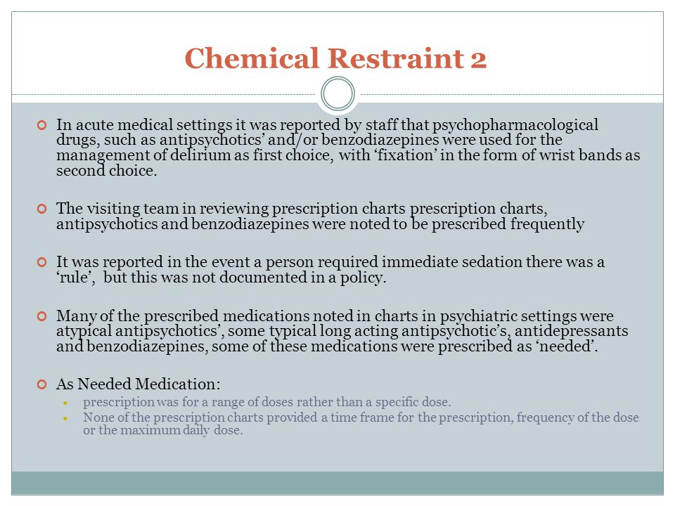 Chemical Restraint 2 In acute medical settings it was reported by staff that psychopharmacological drugs, such as antipsychotics' and/or benzodiazepin