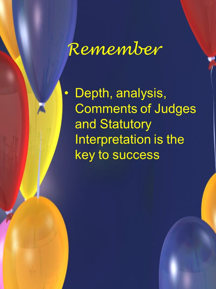 Remember Depth, analysis, Comments of Judges and Statutory Interpretation is the key to success