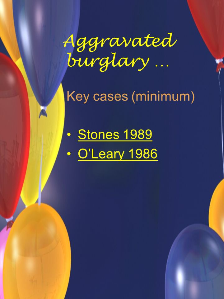 Aggravated burglary … Key cases (minimum) Stones 1989 O'Leary 1986