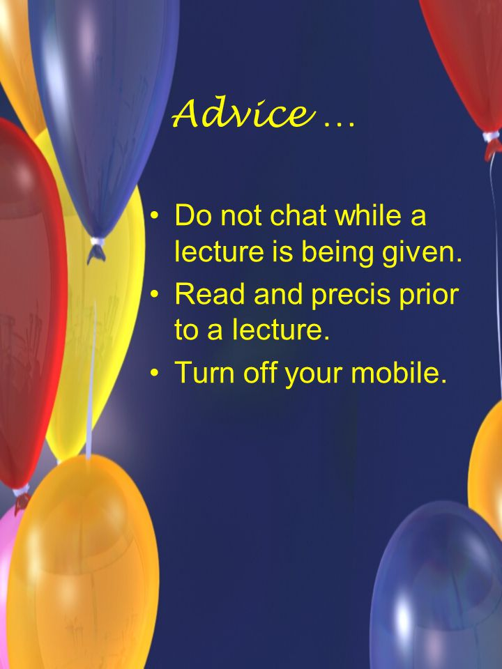 Advice … Do not chat while a lecture is being given.