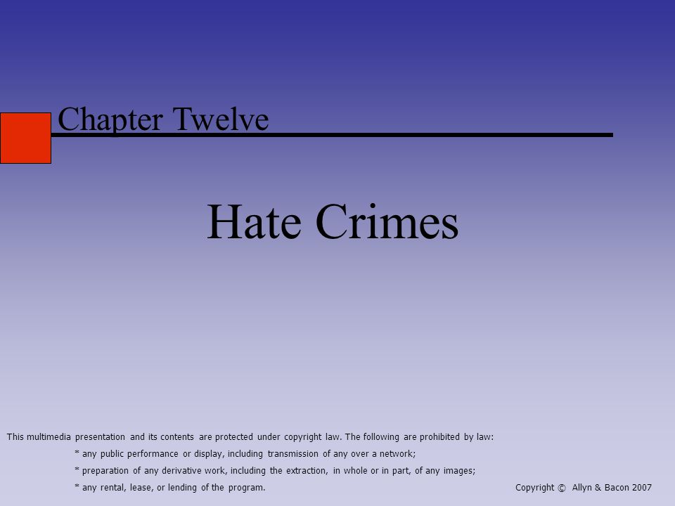 Chapter Twelve Hate Crimes This multimedia presentation and its contents are protected under copyright law.