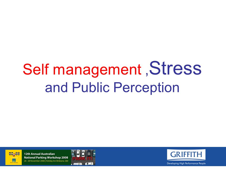 Self management, Stress and Public Perception