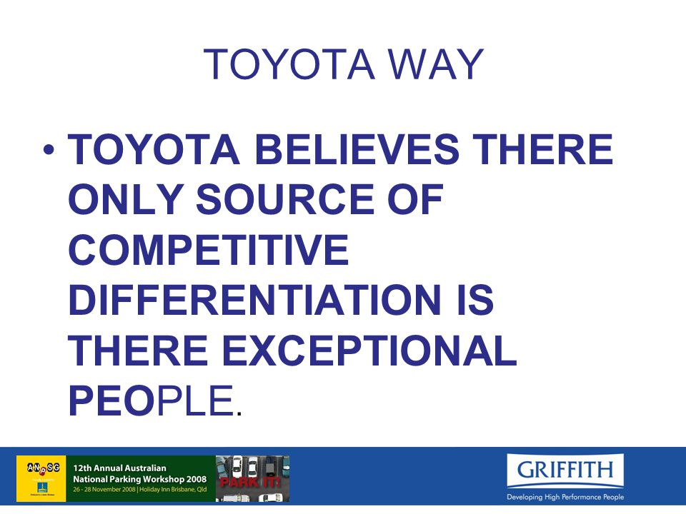 TOYOTA WAY TOYOTA BELIEVES THERE ONLY SOURCE OF COMPETITIVE DIFFERENTIATION IS THERE EXCEPTIONAL PEOPLE.