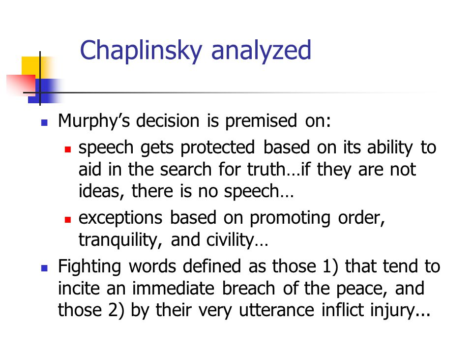 Chaplinsky analyzed Murphy's decision is premised on: speech gets protected based on its ability to aid in the search for truth…if they are not ideas,