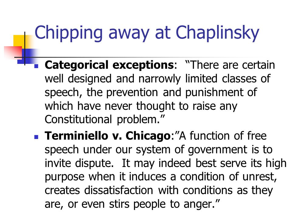 """Chipping away at Chaplinsky Categorical exceptions: """"There are certain well designed and narrowly limited classes of speech, the prevention and punish"""