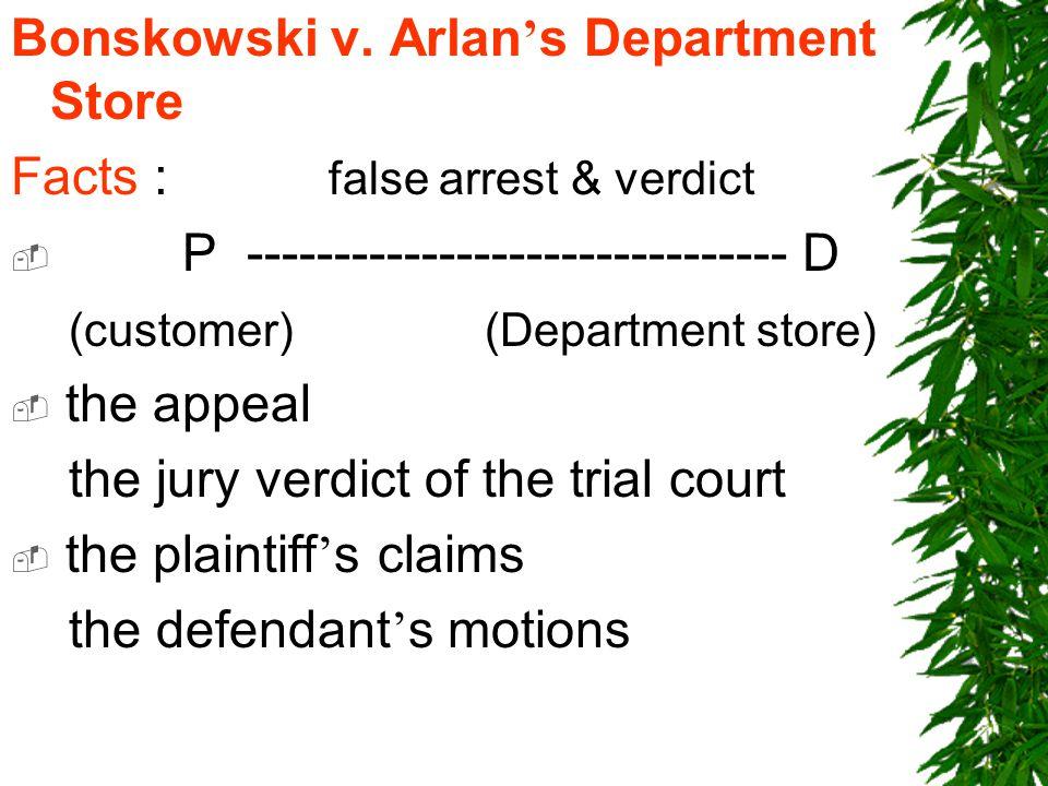 Bonskowski v. Arlan ' s Department Store Facts : false arrest & verdict  P ------------------------------- D (customer) (Department store)  the appe