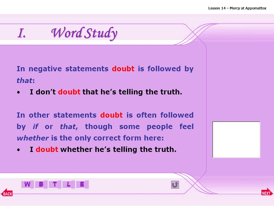 BTLEW I.Word Study 6. doubt v. a. to be uncertain about; not trust or have confidence in b.