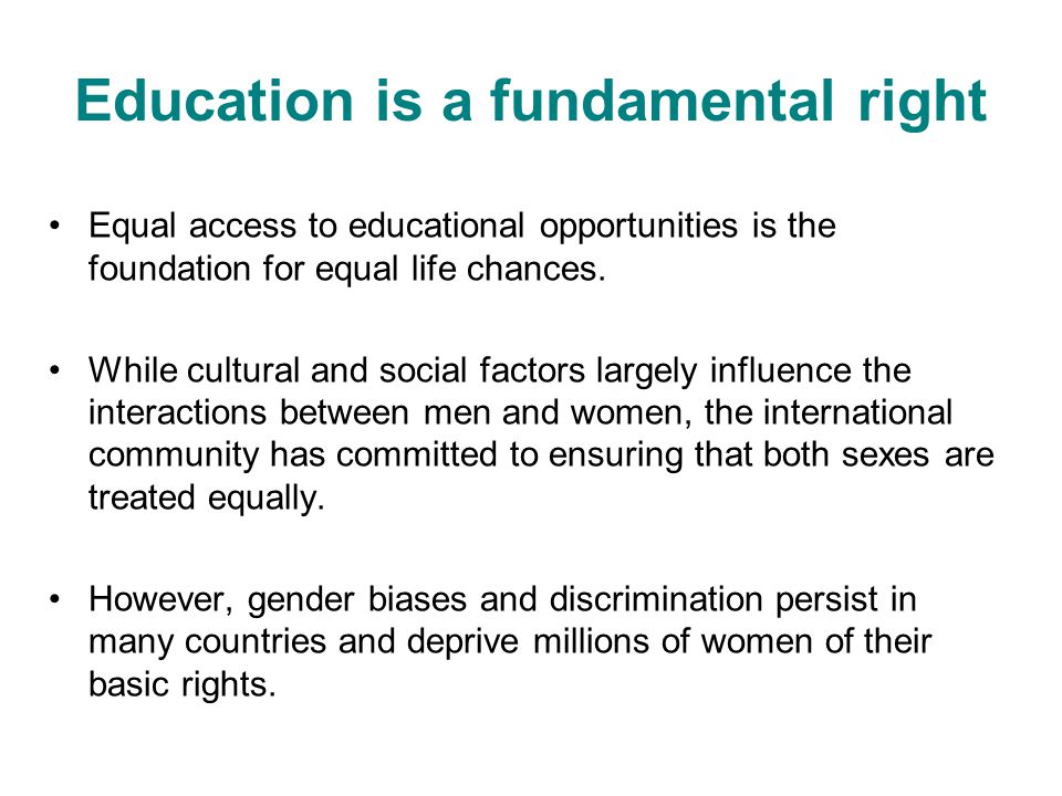 Education is a fundamental right Equal access to educational opportunities is the foundation for equal life chances. While cultural and social factors