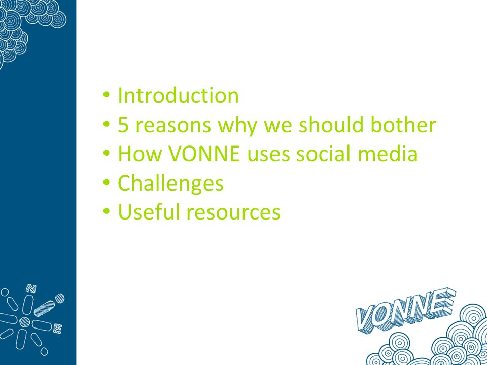 Introduction 5 reasons why we should bother How VONNE uses social media Challenges Useful resources