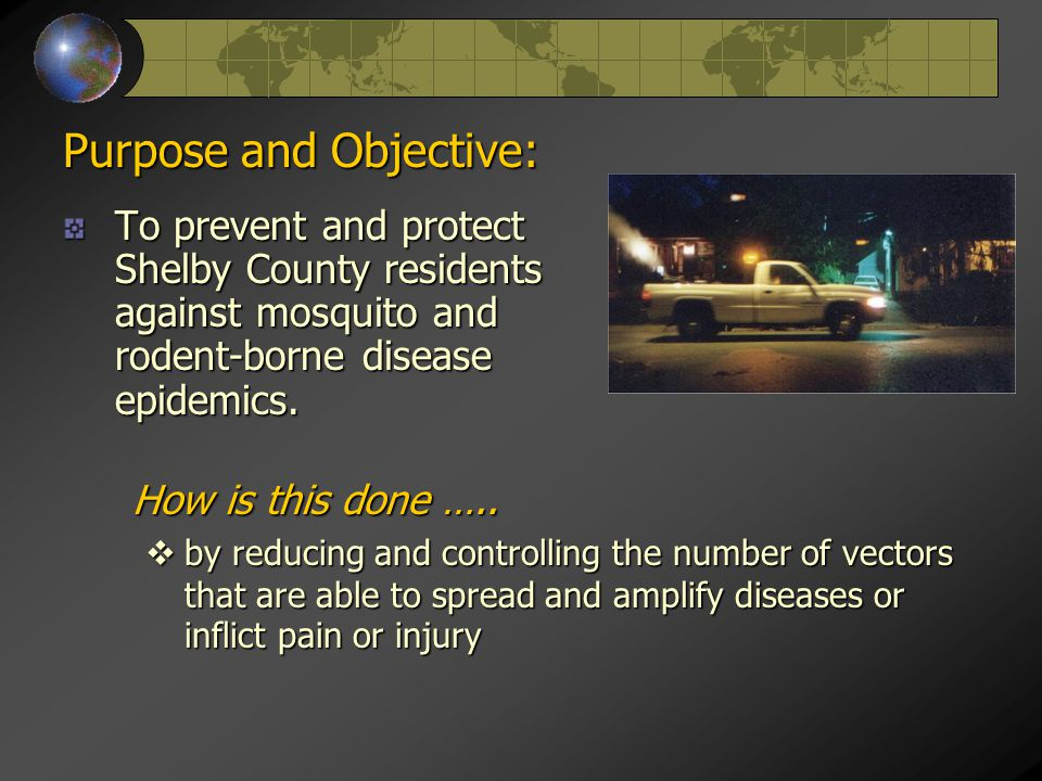Purpose and Objective: To prevent and protect Shelby County residents against mosquito and rodent-borne disease epidemics.