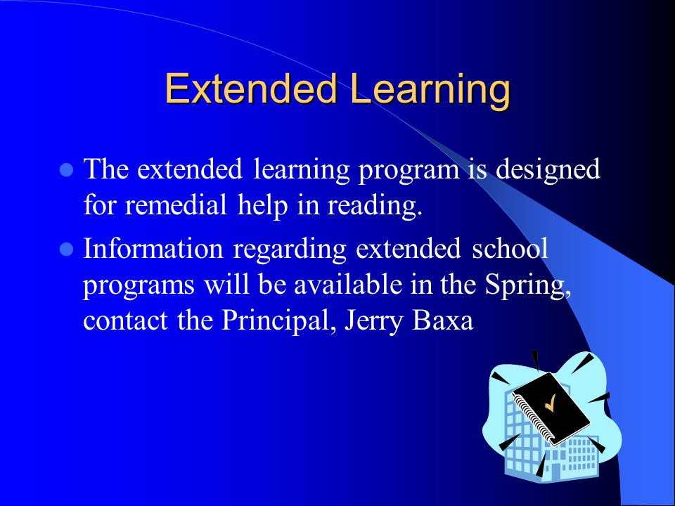 Extended Learning The extended learning program is designed for remedial help in reading.