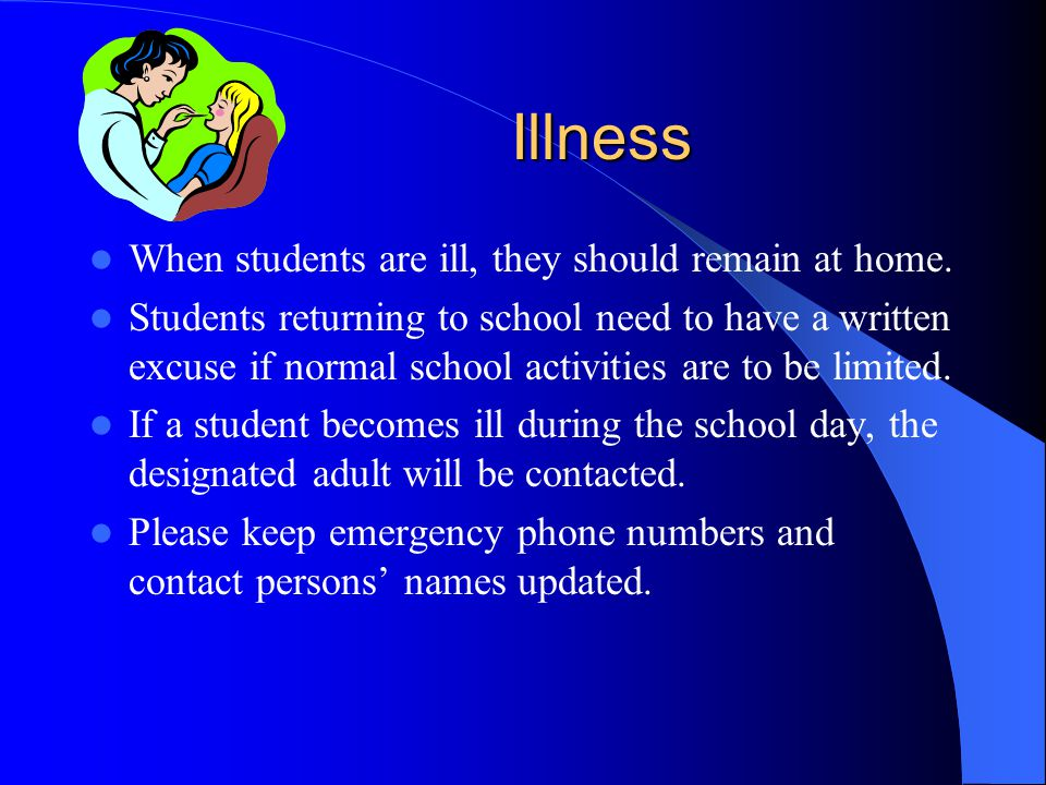 Illness When students are ill, they should remain at home.