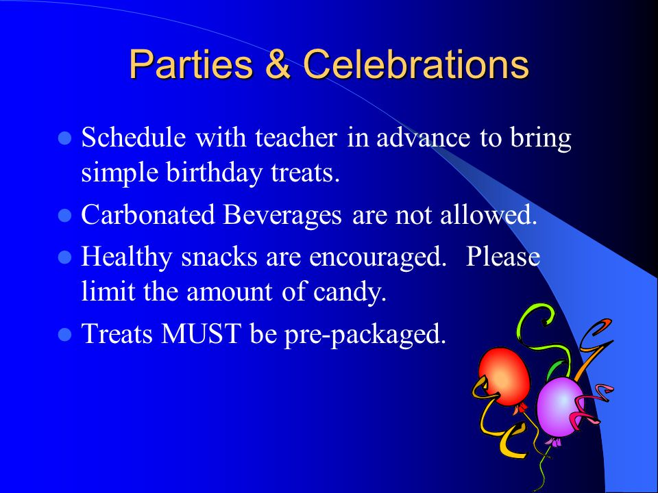 Parties & Celebrations Schedule with teacher in advance to bring simple birthday treats.