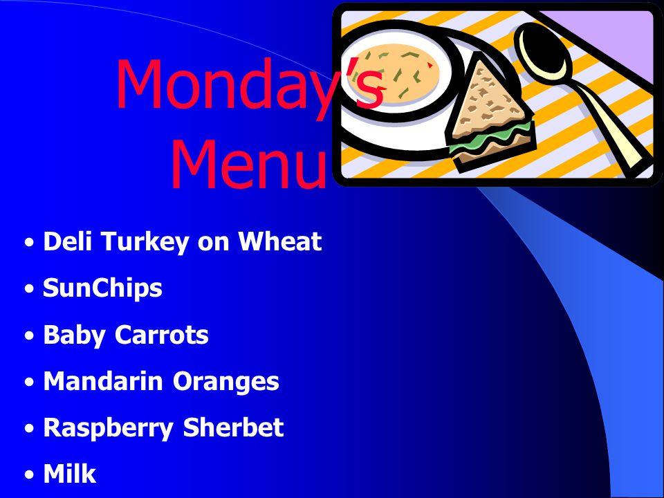 Monday's Menu Deli Turkey on Wheat SunChips Baby Carrots Mandarin Oranges Raspberry Sherbet Milk