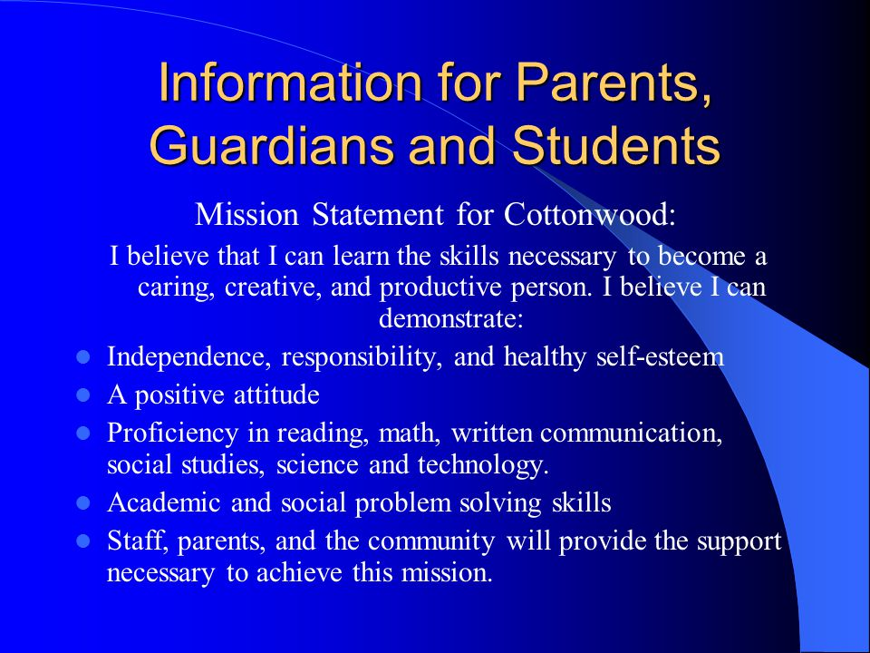 Information for Parents, Guardians and Students Mission Statement for Cottonwood: I believe that I can learn the skills necessary to become a caring, creative, and productive person.
