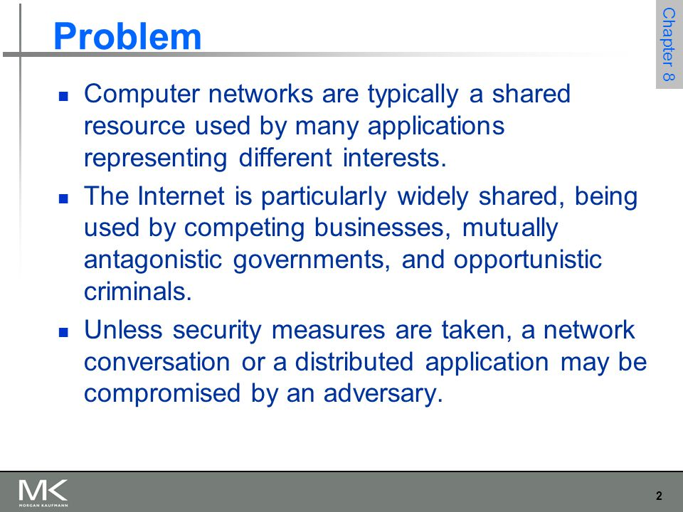 2 Chapter 8 Problem Computer networks are typically a shared resource used by many applications representing different interests. The Internet is part