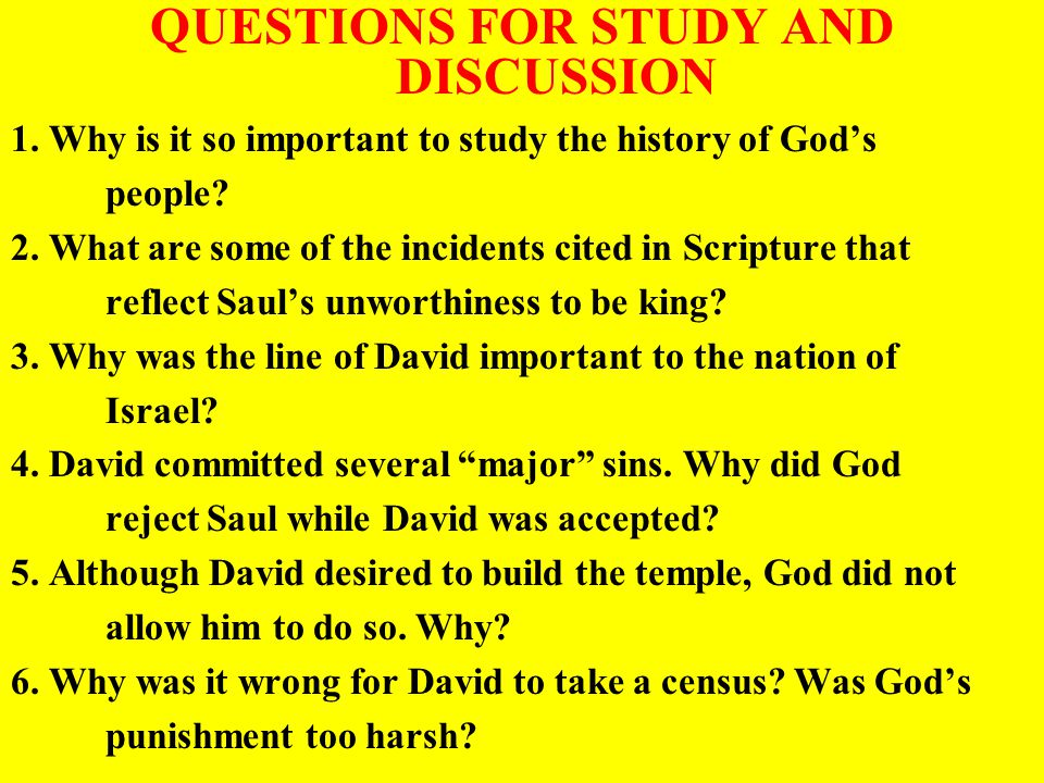 QUESTIONS FOR STUDY AND DISCUSSION 1. Why is it so important to study the history of God's people.
