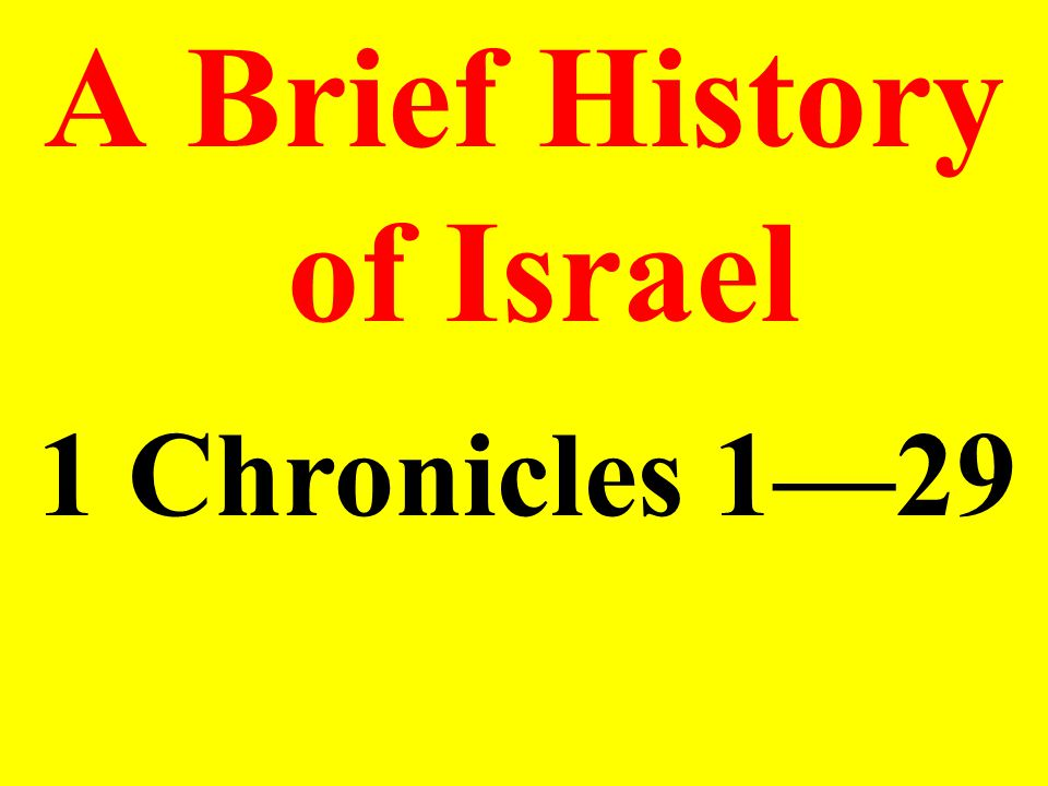 A Brief History of Israel 1 Chronicles 1—29