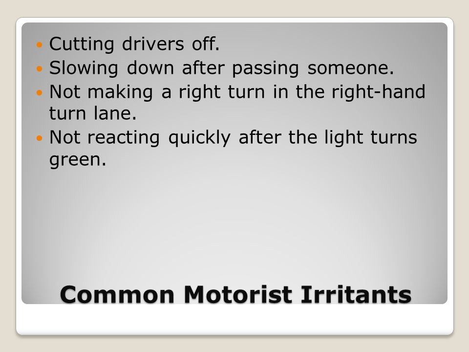 Common Motorist Irritants Cutting drivers off. Slowing down after passing someone.