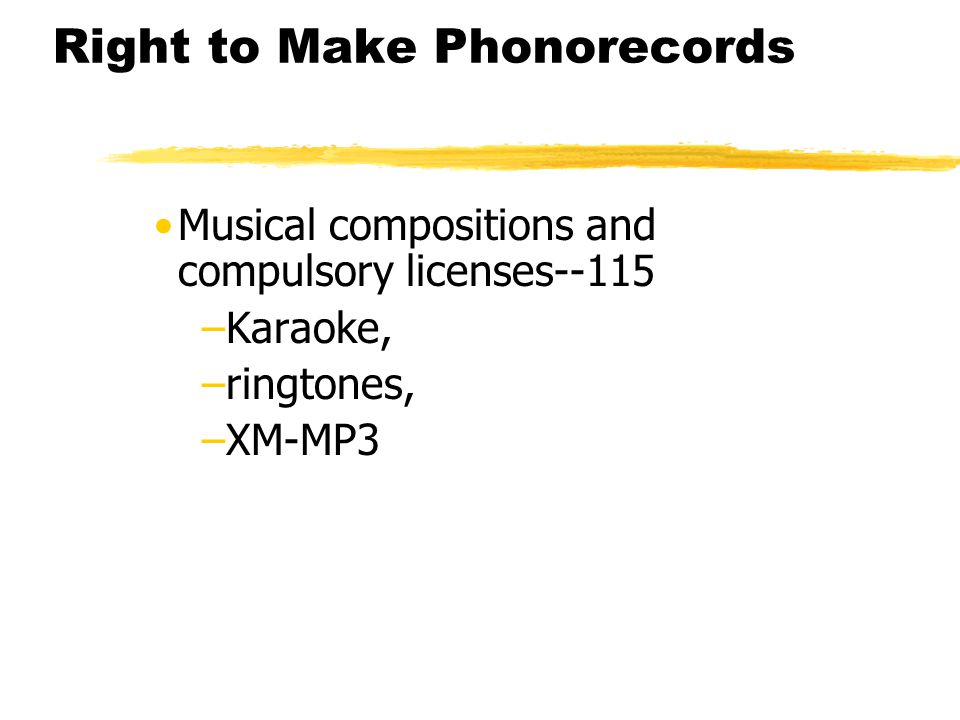 Right to Make Phonorecords Musical compositions and compulsory licenses--115 –Karaoke, –ringtones, –XM-MP3