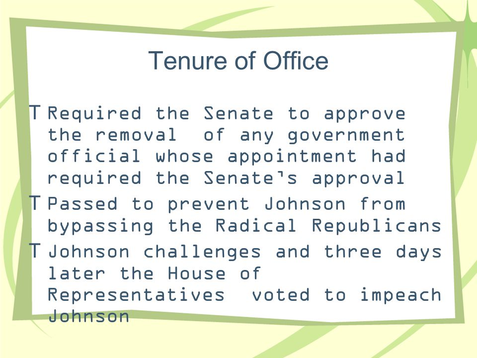Tenure of Office  Required the Senate to approve the removal of any government official whose appointment had required the Senate's approval  Passed