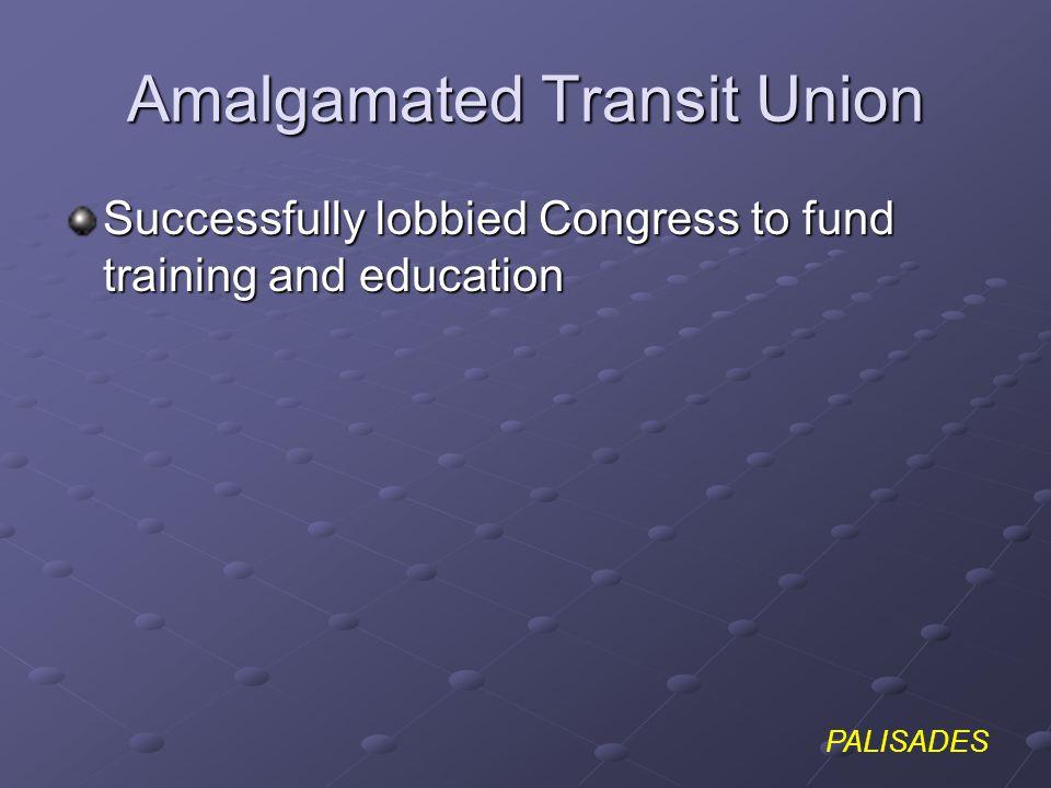 PALISADES Amalgamated Transit Union Successfully lobbied Congress to fund training and education