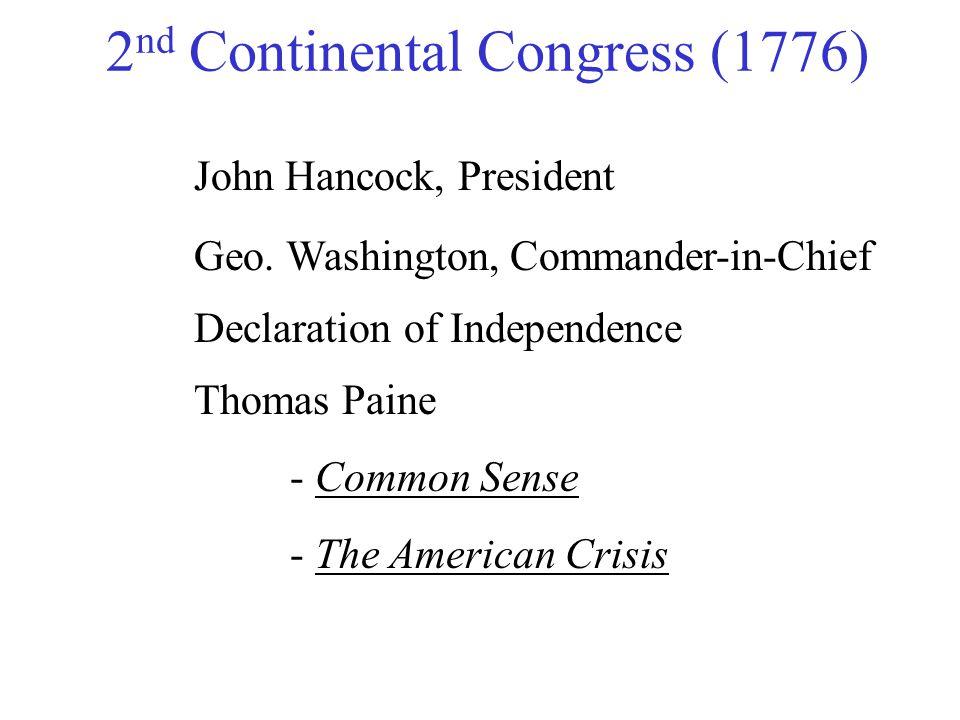2 nd Continental Congress (1776) John Hancock, President Geo. Washington, Commander-in-Chief Declaration of Independence Thomas Paine - Common Sense -