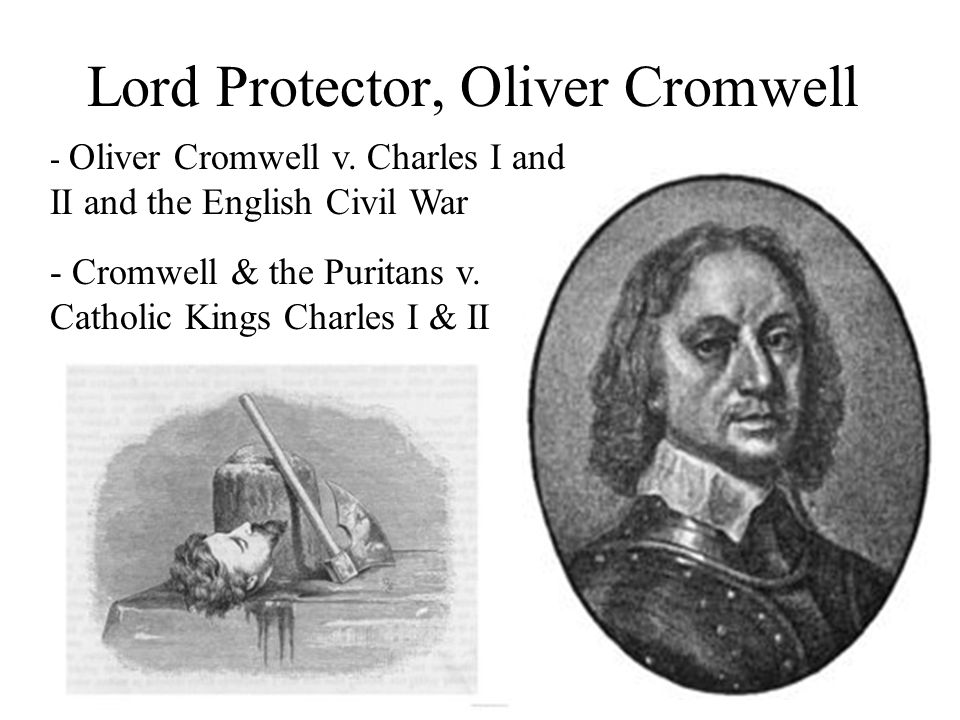 The Constitutional (and Puritan) Government of Oliver Cromwell Puritans depose and execute Charles I written constitution for government elected republic instead of King, with Cromwell elected as Lord Protector of England King Charles II restored after death of Cromwell and years of blood and violence