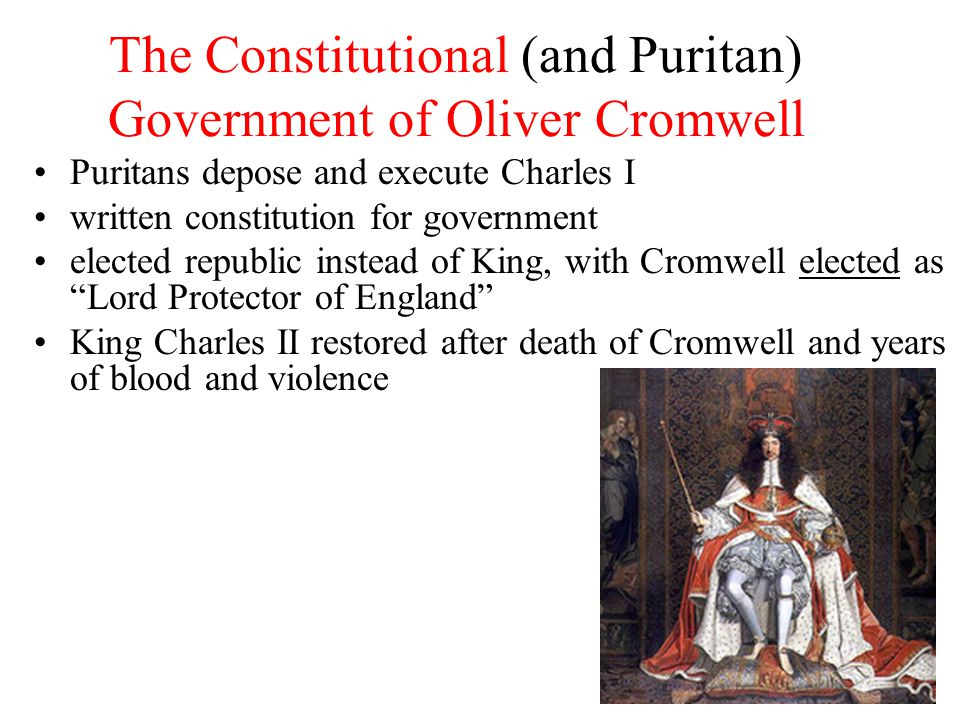 The Constitutional (and Puritan) Government of Oliver Cromwell Puritans depose and execute Charles I written constitution for government elected repub