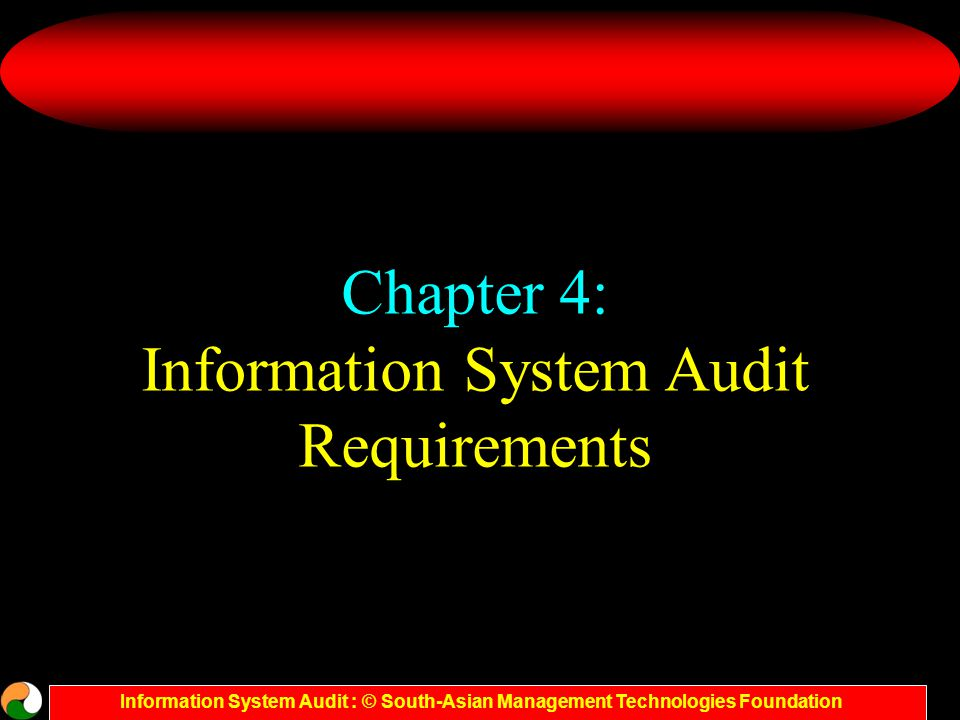 Information System Audit : © South-Asian Management Technologies Foundation Evidence Collection during Audit Reviewing the organizational structure, documentation, standards, and practices.