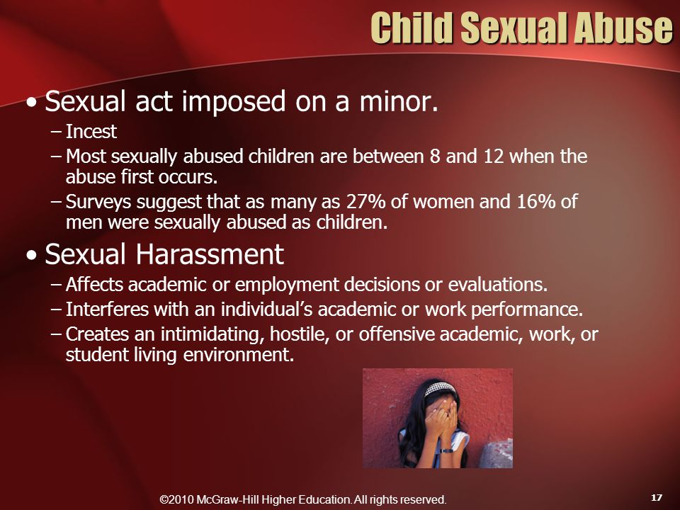 ©2010 McGraw-Hill Higher Education. All rights reserved. 17 Child Sexual Abuse Sexual act imposed on a minor. –Incest –Most sexually abused children a