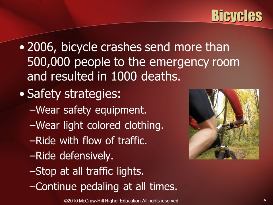 ©2010 McGraw-Hill Higher Education. All rights reserved. 6 Bicycles 2006, bicycle crashes send more than 500,000 people to the emergency room and resu